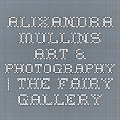 Alixandra Mullins Art & Photography | The Fairy Gallery