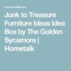 Junk to Treasure Furniture Ideas Idea Box by The Golden Sycamore | Hometalk