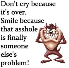 Don't cry - twisted humor Best Picture For dark Humor jokes For Your Taste You are looking for something, and it is going to tell you exactly what you are looking for, and you didn't find that picture Sassy Quotes, Sarcastic Quotes, Life Quotes, Funny Sarcastic, Humorous Quotes, Funny Cartoons, Funny Jokes, Car Jokes, Hilarious