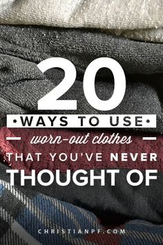 20 ways to use worn-out clothes and repurpose them http://seedtime.com/ways-to-use-worn-out-clothes-that-youve-never-thought-of/