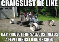 Craigslist be like. Jeep project for sale, just needs a few things to be finished. Jeep Meme, Jeep Humor, Car Humor, Jeep Jokes, Best Memes, Funny Memes, Hilarious, Stupid Memes, It's Funny