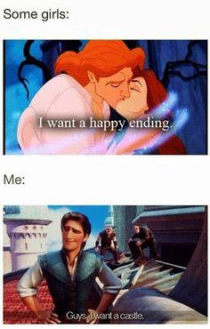 Esto es cierto... Otras: Quiero un final feliz Yo: Chico, quiero un castillo.