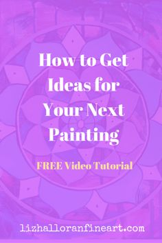 LEARN HOW TO OVERCOME BLOCKS TO STARTING A PAINTING by Liz Halloran