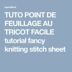 TUTO POINT DE FEUILLAGE AU TRICOT FACILE tutorial fancy knitting stitch sheet