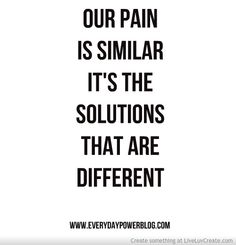 Our pain is similar it's our solutions that are different!