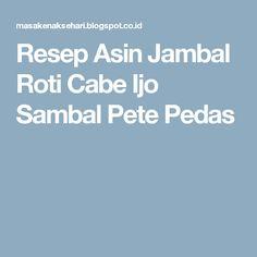 Resep Asin Jambal Roti Cabe Ijo Sambal Pete Pedas