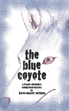 The Blue Coyote (The Frannie Shoemaker Campground Mysteries) by Karen Musser Nortman, Blandford Blue Coyote, Reading Library, Award Winning Books, Cozy Mysteries, Free Kindle Books, Time Travel, Nonfiction, Summer Fun, State Parks