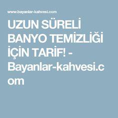 UZUN SÜRELİ BANYO TEMİZLİĞİ İÇİN TARİF! - Bayanlar-kahvesi.com