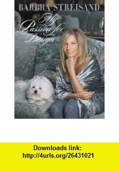 My Passion for Design (9780670022137) Barbra Streisand , ISBN-10: 0670022136  , ISBN-13: 978-0670022137 ,  , tutorials , pdf , ebook , torrent , downloads , rapidshare , filesonic , hotfile , megaupload , fileserve