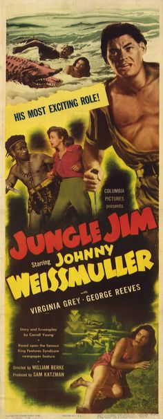 "Columbia Pictures produced a series of 16 Jungle Jim B-movies, 1948 to 1956, set in Africa and starring Johnny Weissmuller, who had just retired from his 12-film run as Tarzan.  ""Jungle Jim"" (1948) Dir. William Berke. Stars: Johnny Weissmuller, Virginia Grey, George Reeves."