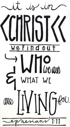 It is in Christ we find out who we are & what we are living for. - Ephesians 1:11