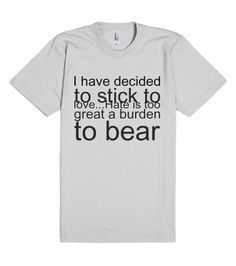 #tshirt I have decided to stick to #love...#Hate is too great a burden to bear >> http://skreened.com/love_quotes_t_shirts/i-have-decided-to-stick-to-love-hate-is-too-great-a-burden-to-bear?j0L…