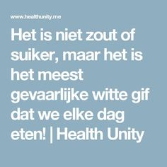 Het is niet zout of suiker, maar het is het meest gevaarlijke witte gif dat we elke dag eten! | Health Unity