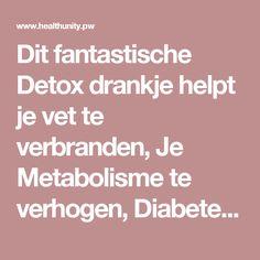 Dit fantastische Detox drankje helpt je vet te verbranden, Je Metabolisme te verhogen, Diabetes te bestrijden en een lagere bloeddruk te krijgen! | Health Unity