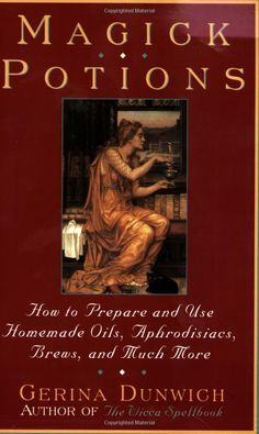 """Potions: """"Magick How to Prepare and Use Homemade Incense, Oils, Aphordisacs, and Much More,"""" by Gerina Dunwich. Wiccan, Magick, Pagan, Homemade Incense, Witchcraft Books, Gypsy Witch, Magic Book, Oracle Cards, Book Of Shadows"""