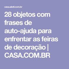 28 objetos com frases de auto-ajuda para enfrentar as feiras de decoração | CASA.COM.BR