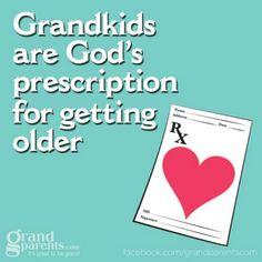 Grandkids are God's prescription for getting older!