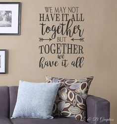 We may not have it all together but together we have it all -Vinyl Wall Decal- Quotes- Decals-Words for the Wall- Home Decor- Family Quotes by landbgraphics on Etsy