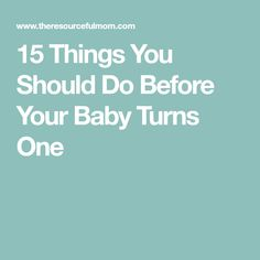 15 Things You Should Do Before Your Baby Turns One