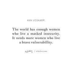 """The world has enough women who live a masked insecurity. It needs more women who live brave vulnerability."" - Ann Voskamp 