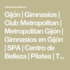 Gijón | Gimnasios | Club Metropolitan | Metropolitan Gijón | Gimnasios en Gijón | SPA | Centro de Belleza | Pilates | Tai Chi | Yoga | Zumba | Cycling | Running | Tratamientos de Belleza | Tratamientos faciales | Piscina de Natación | Entrenamiento personal | Club Metropolitan