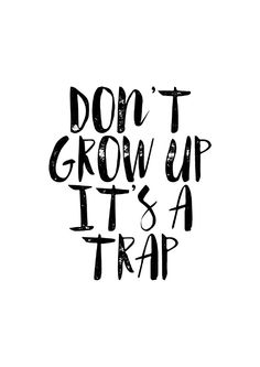 Poster met tekst don't grow up it's a trap Words Quotes, Me Quotes, Funny Quotes, Sad Sayings, Quotes Kids, Strong Quotes, Attitude Quotes, Great Quotes, Quotes To Live By