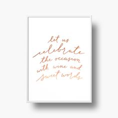 """""""Let us celebrate the occasion with wine and sweet words"""" - Copper Foil Wine Quote Art Print - by Twofold Shop #calligraphy #brushlettering #copperfoil"""