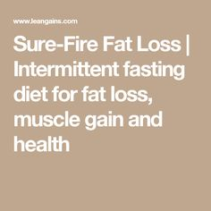 Sure-Fire Fat Loss   Intermittent fasting diet for fat loss, muscle gain and health