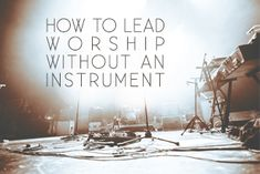 How to Lead Worship Without an Instrument