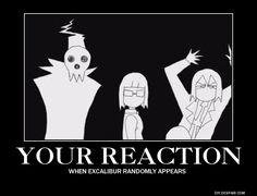 Soul Eater Excalibur reaction poster by XxShinigamiGirlXx on DeviantArt