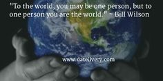 """To the world, you may be one person, but to one person you are the world."" ~ Bill Wilson  #Quote #Love #Marriage #Wedding #Relationships #Datelivery #Quotes #DateNight #Couples #Husband #Wife #wifequotes #husbandquotes #relationshipquotes #marriagequotes #tbt"