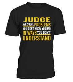 "# Judge - Solve Problems .    Judge We Solve Problems. You Didn't Know. You Had in Ways. You Don't Understand Job ShirtsSpecial Offer, not available anywhere else!Available in a variety of styles and colorsBuy yours now before it is too late! Secured payment via Visa / Mastercard / Amex / PayPal / iDeal How to place an order  Choose the model from the drop-down menu Click on ""Buy it now"" Choose the size and the quantity Add your delivery address and bank details And that's it!"