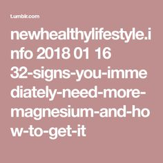 newhealthylifestyle.info 2018 01 16 32-signs-you-immediately-need-more-magnesium-and-how-to-get-it