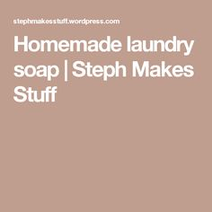 Homemade laundry soap | Steph Makes Stuff