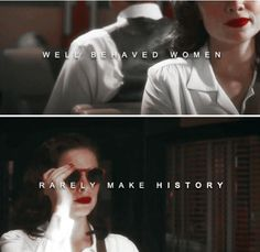 ''Well behaved women rarely make history.'' / Agent Carter ♥