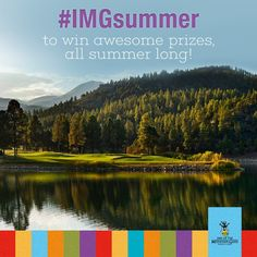 This summer, show us your #IMGsummer to be entered to win tons of awesome prizes!