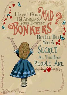 Quote from alice in wonderland. between alice and the mad hatter have i gone mad? im afraid so, youre entirely bonkers. but ill tell you a Alice And Wonderland Quotes, Alice In Wonderland Tea Party, Adventures In Wonderland, Alice In Wonderland Background, Lewis Carroll, Mad Hatter Party, Mad Hatter Tea, Mad Hatters, Mad Hatter Disney