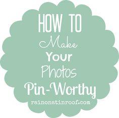 How to Make Your Photos Pin-Worthy   rainonatinroof.com
