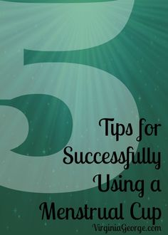 Five Tips for Successfully Using a Menstrual Cup | Virginia shares what she has found to make using menstrual cups easier. | Virginia George