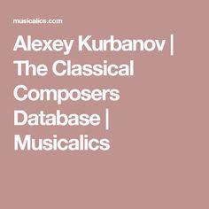 Alexey Kurbanov | The Classical Composers Database | Musicalics