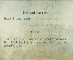 Alice in Wonderland quotes. Alice and the Mad Hatter. Mad people are the best people. The Words, Great Quotes, Quotes To Live By, Inspirational Quotes, Awesome Quotes, Have I Gone Mad, Alice And Wonderland Quotes, E Mc2, Youre My Person