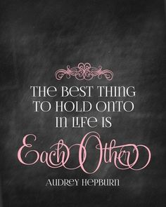 The best thing to hold onto in life is each other - Audrey Hepburn - #love #quotes #husband #wife