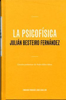 La psicofísica / Julián Besteiro Fernández ; estudio preliminar de Pedro Ribas Ribas Editorial:Madrid : Fundación Francisco Largo Caballero, 2015 http://absysnet.bbtk.ull.es/cgi-bin/abnetopac?TITN=542959