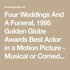 Four Weddings And A Funeral, 1995 Golden Globe Awards Best Actor in a Motion Picture - Musical or Comedy winner, Hugh Grant #GoldenGlobes #GoodMovies #Movies