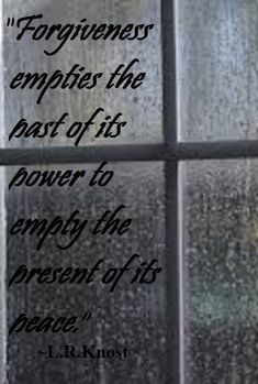 """Forgiveness empties the past of its power to empty the present of its peace."" From 'Gentle Parenting Workshop 2: Healing From Your Past So You Don't Pass It Along to Your Children' by L.R.Knost www.littleheartsbooks.com"