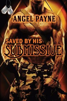 Saved By His Submissive (Book 1 of the WILD -- Warriors Intense in Love & Domination -- Boys of Special Forces) by Angel Payne, http://www.amazon.com/dp/B00BLP8NM0/ref=cm_sw_r_pi_dp_eVN4sb0M8EDRP