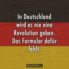 In Deutschland wird es nie eine Revolution geben. Das Formular dafür fehlt.