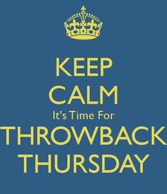 Keep Calm   It's Time For Throwback Thursday