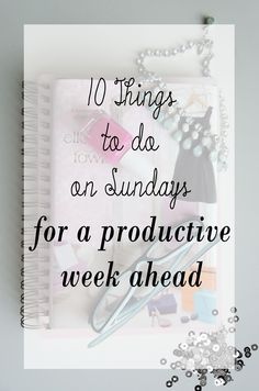 10 things to do on Sundays to have a productive week coming up. #8 is a must to this time of year!