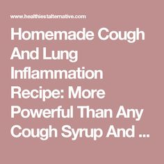 Homemade Cough and Lung Inflammation Recipe: More Powerful Than Any Cough Syrup and Faster Acting. cough re Homeopathic Remedies, Home Remedies, Homemade Cough Syrup, Cough Medicine, Dry Cough, Healthy Alternatives, Active Ingredient, Lunges, The Cure